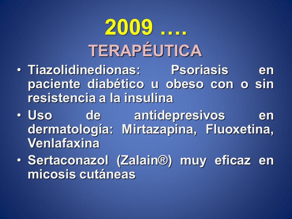 2009 ….TERAPÉUTICA. Tiazolidinedionas: Psoriasis en paciente diabético u obeso con o sin resistencia a la insulina.