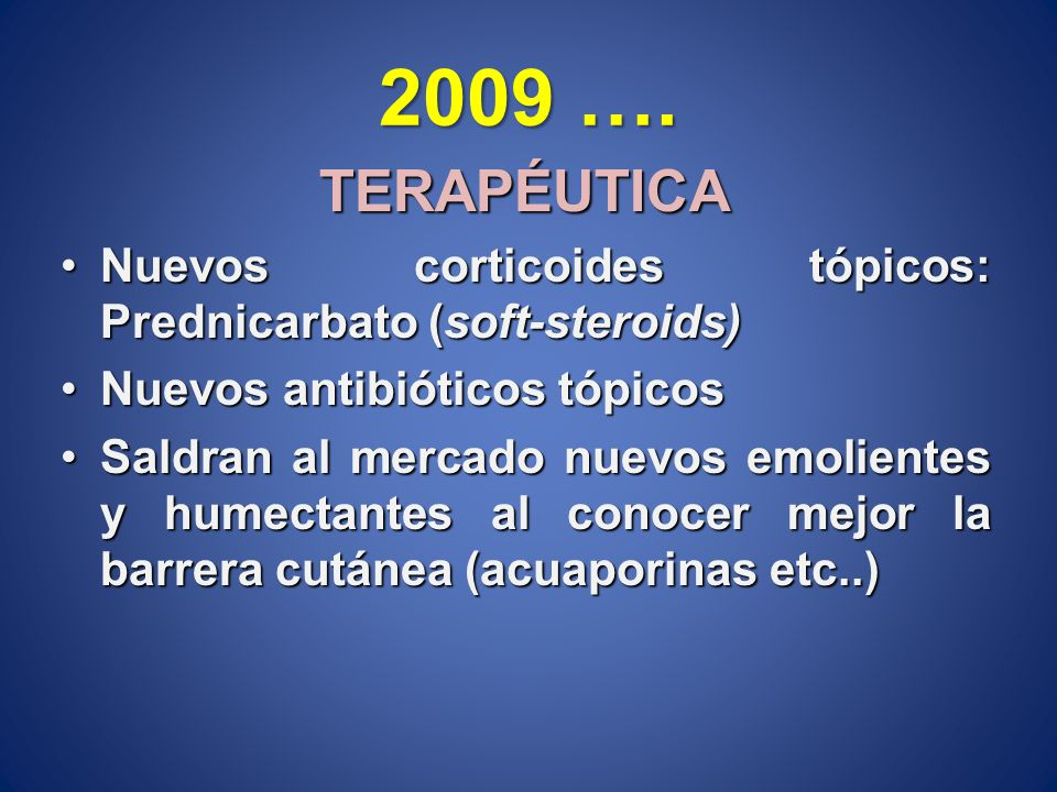 2009 …. TERAPÉUTICA. Nuevos corticoides tópicos: Prednicarbato (soft-steroids) Nuevos antibióticos tópicos.