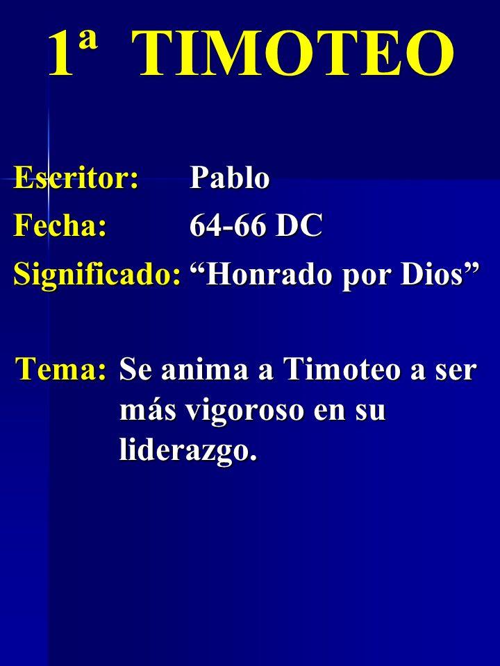 1ª TIMOTEO Escritor: Pablo Fecha: 64-66 DC