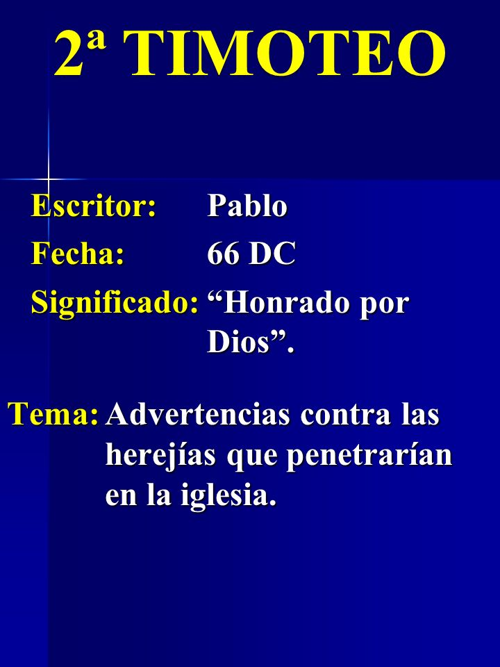 2ª TIMOTEO Escritor: Pablo Fecha: 66 DC