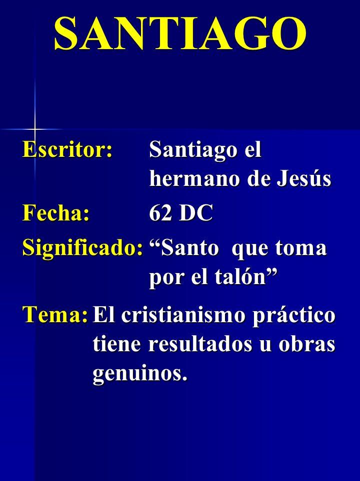 SANTIAGO Escritor: Santiago el hermano de Jesús Fecha: 62 DC
