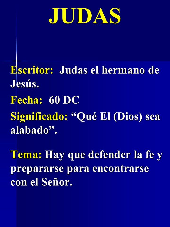 JUDAS Escritor: Judas el hermano de Jesús. Fecha: 60 DC