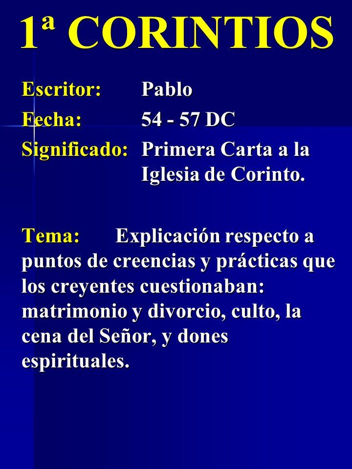 1ª CORINTIOS Escritor: Pablo Fecha: 54 - 57 DC