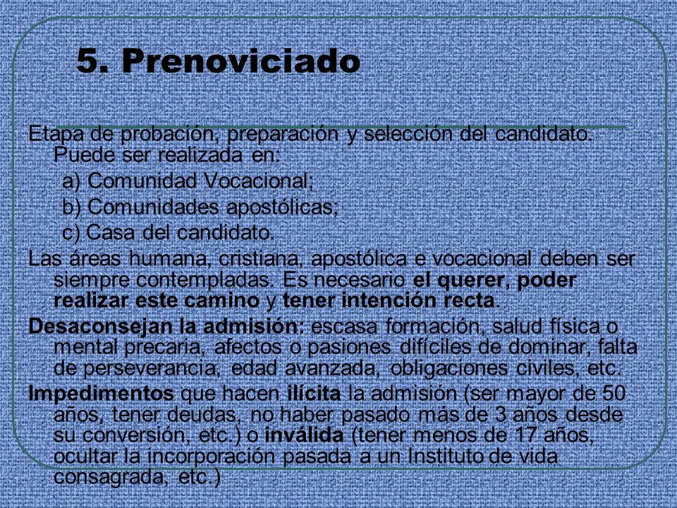 5. Prenoviciado Etapa de probación, preparación y selección del candidato. Puede ser realizada en: a) Comunidad Vocacional;
