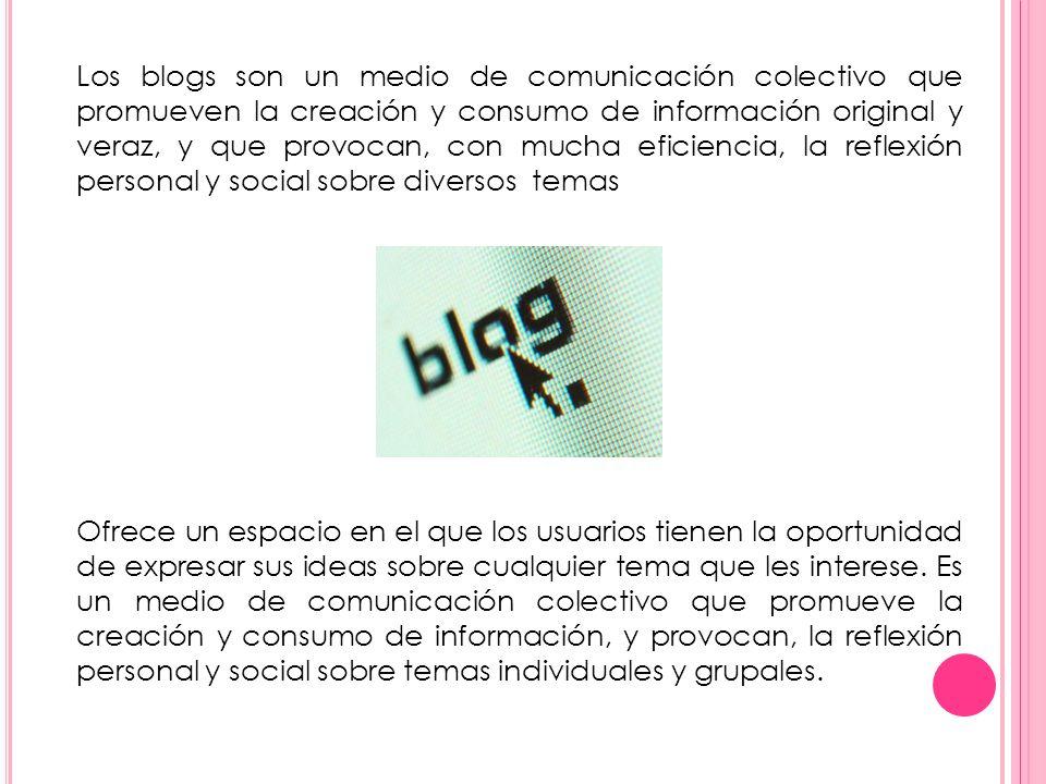 Los blogs son un medio de comunicación colectivo que promueven la creación y consumo de información original y veraz, y que provocan, con mucha eficiencia, la reflexión personal y social sobre diversos temas