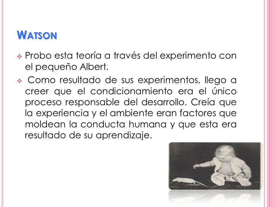Watson Probo esta teoría a través del experimento con el pequeño Albert.