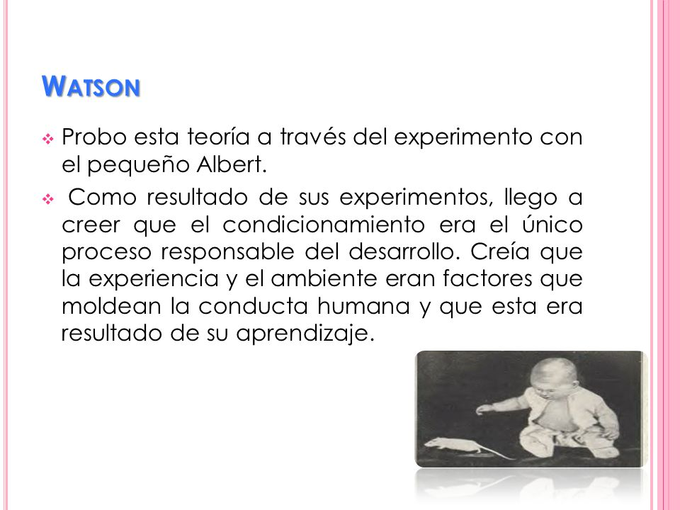 WatsonProbo esta teoría a través del experimento con el pequeño Albert.