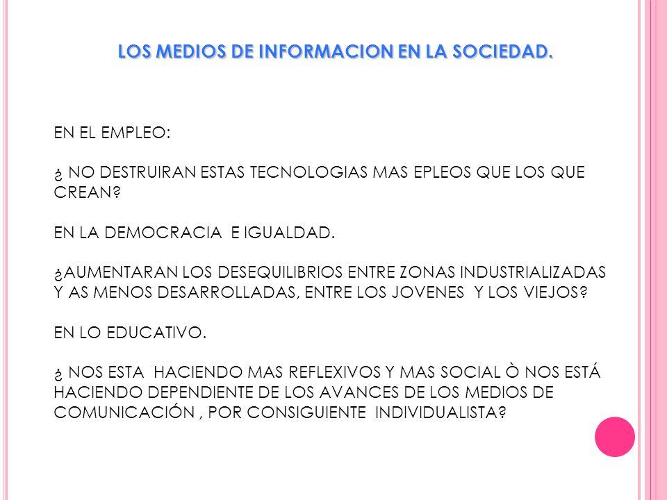 LOS MEDIOS DE INFORMACION EN LA SOCIEDAD.