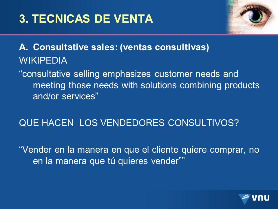 3. TECNICAS DE VENTA Consultative sales: (ventas consultivas)