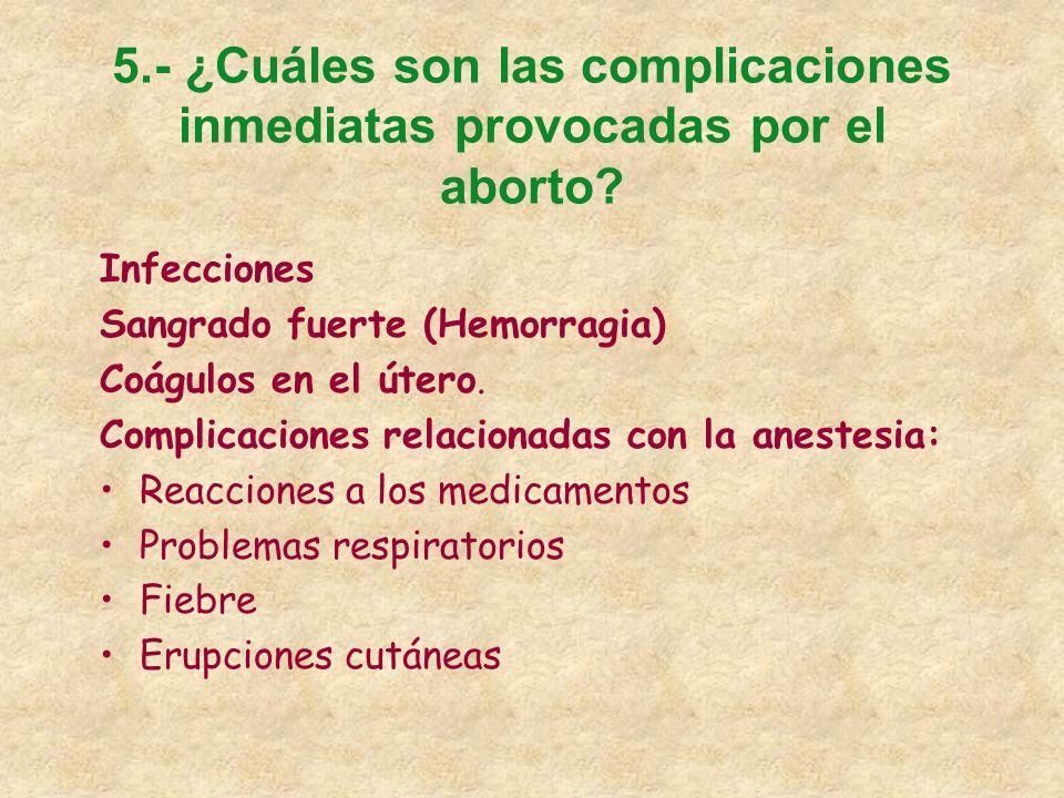 5.- ¿Cuáles son las complicaciones inmediatas provocadas por el aborto