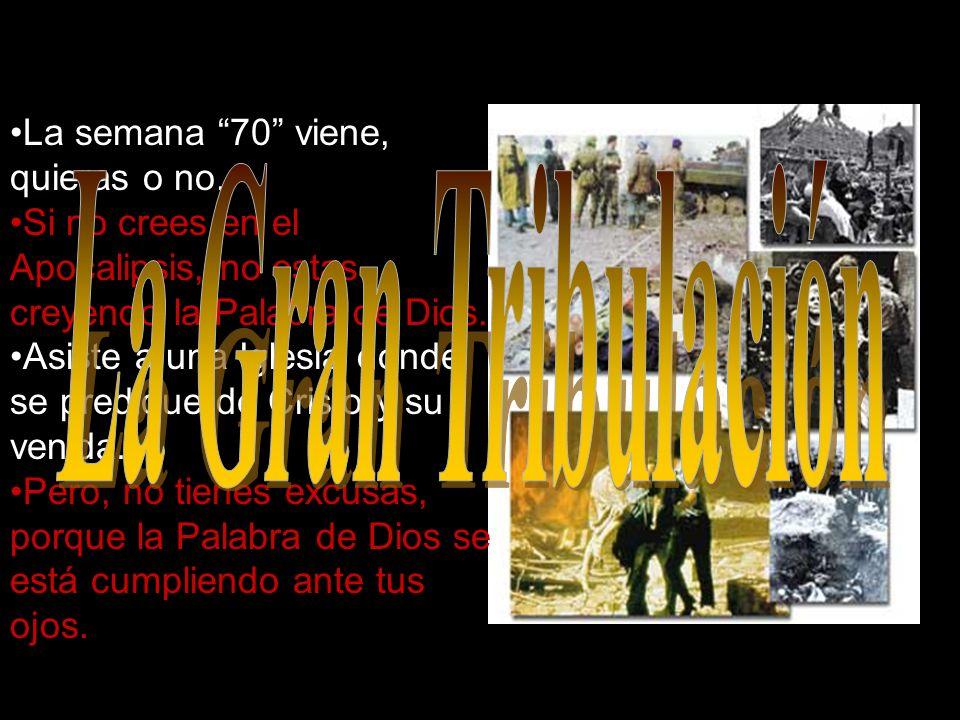 La Gran Tribulación La semana 70 viene, quieras o no.