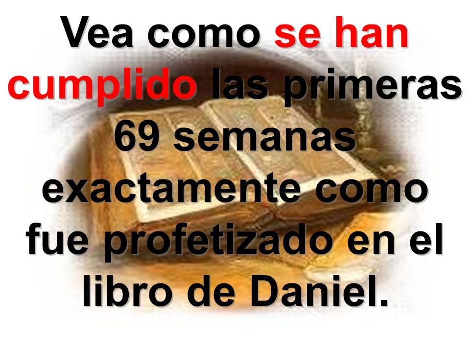 Vea como se han cumplido las primeras 69 semanas exactamente como fue profetizado en el libro de Daniel.