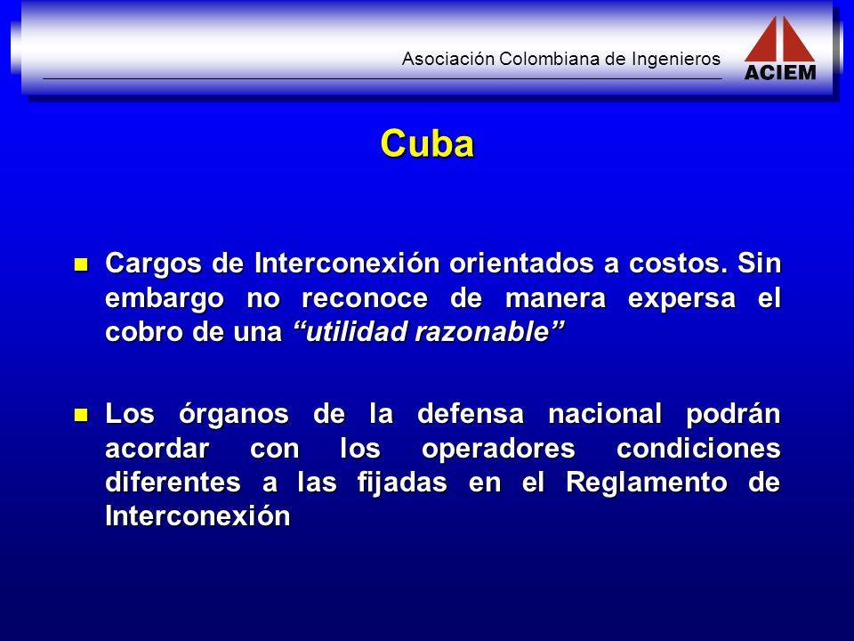 Cuba Cargos de Interconexión orientados a costos. Sin embargo no reconoce de manera expersa el cobro de una utilidad razonable