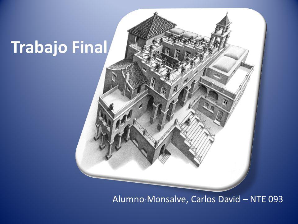 Trabajo Final Alumno: Monsalve, Carlos David – NTE 093