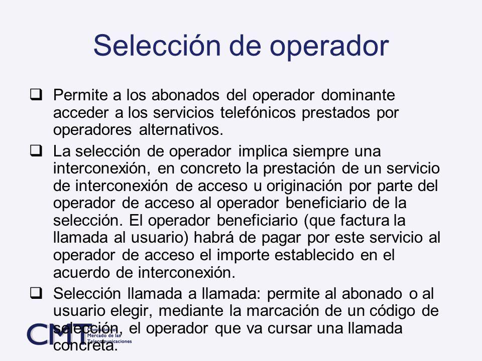 Selección de operadorPermite a los abonados del operador dominante acceder a los servicios telefónicos prestados por operadores alternativos.