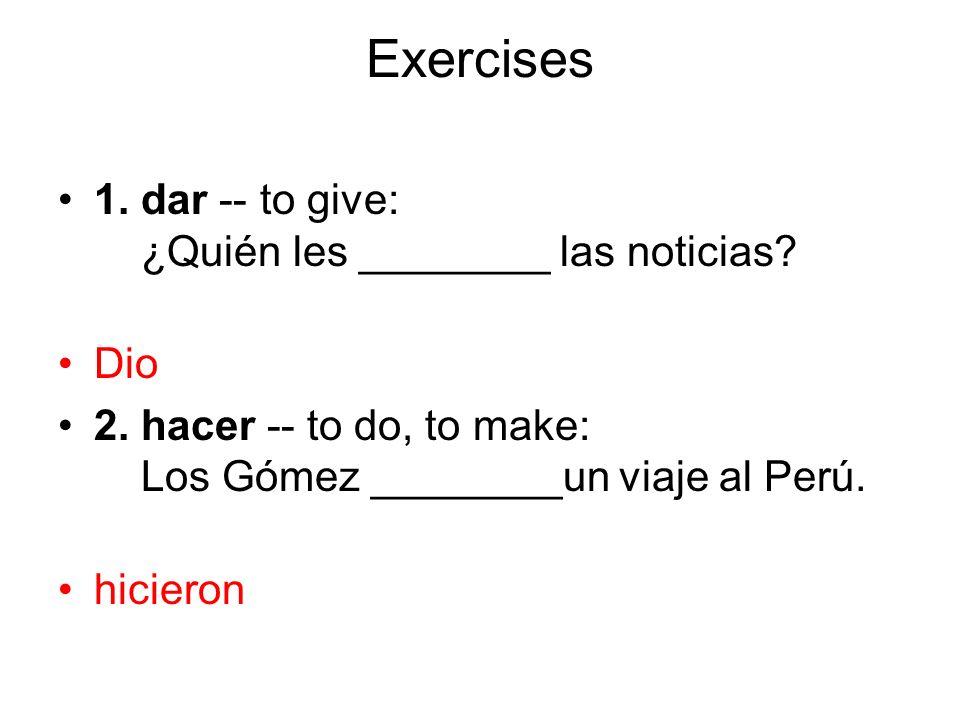 Exercises 1. dar -- to give: ¿Quién les ________ las noticias Dio