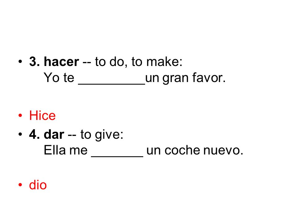 3. hacer -- to do, to make: Yo te _________un gran favor.