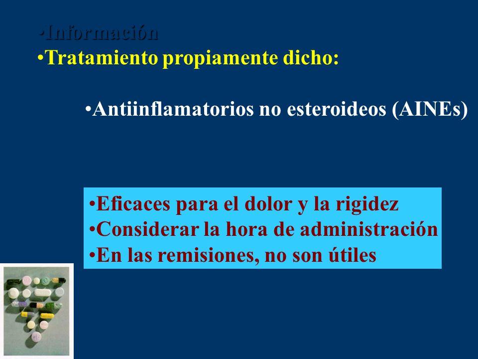 Información Tratamiento propiamente dicho: Antiinflamatorios no esteroideos (AINEs) Eficaces para el dolor y la rigidez.