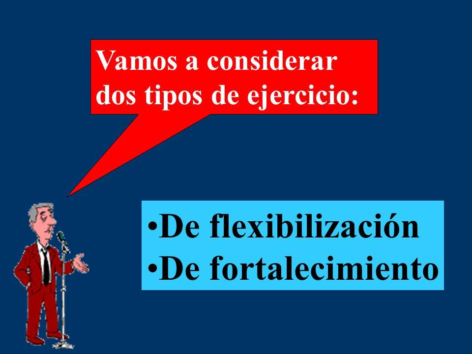 De flexibilización De fortalecimiento Vamos a considerar