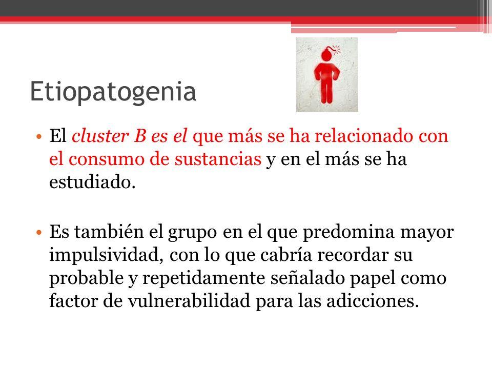 Etiopatogenia El cluster B es el que más se ha relacionado con el consumo de sustancias y en el más se ha estudiado.