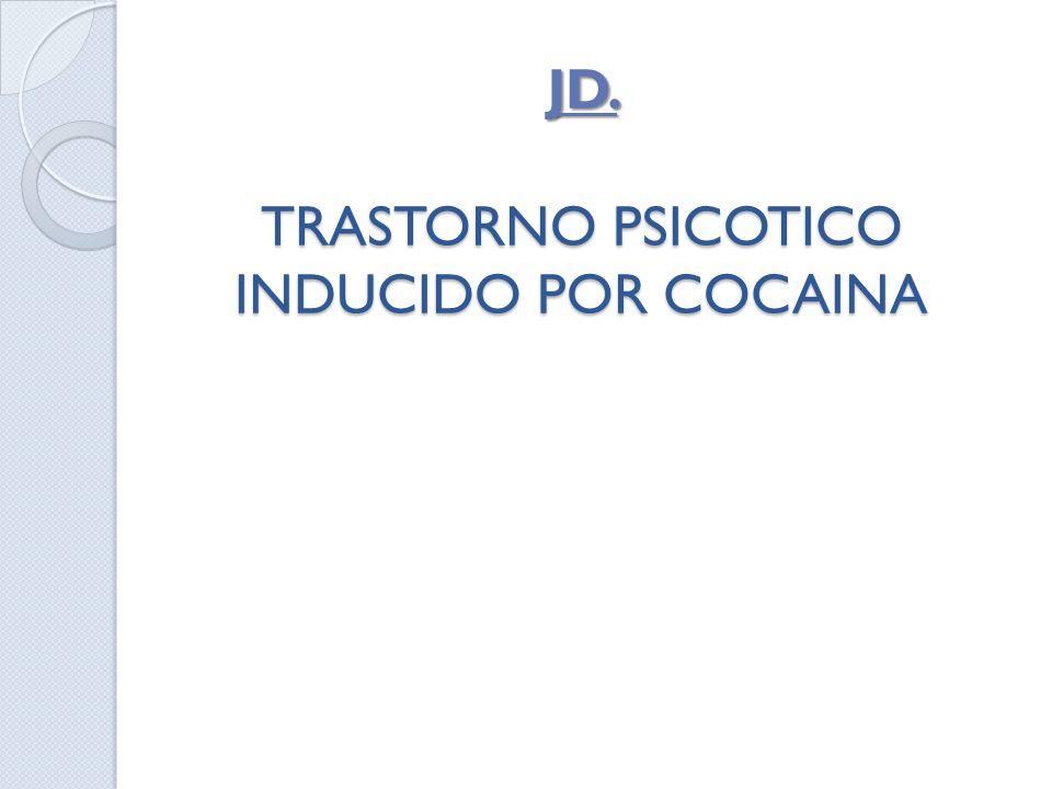 JD. TRASTORNO PSICOTICO INDUCIDO POR COCAINA