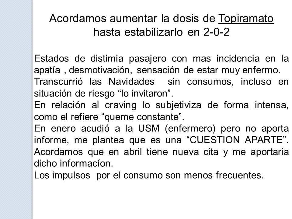 Acordamos aumentar la dosis de Topiramato hasta estabilizarlo en 2-0-2