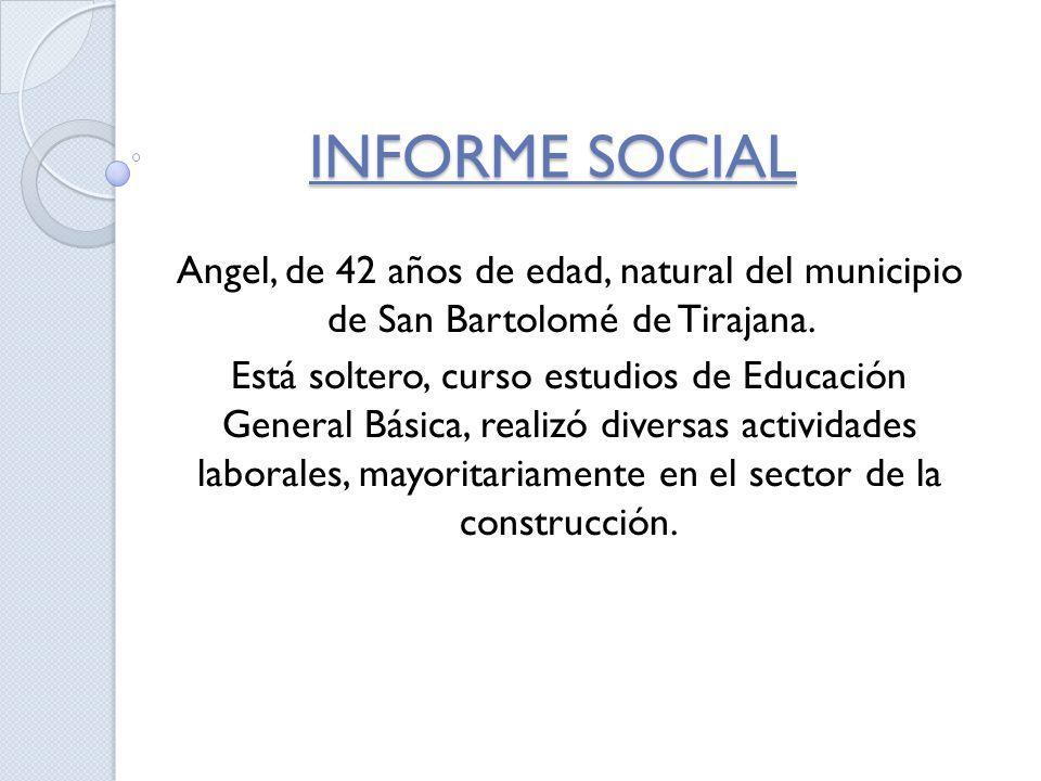 INFORME SOCIAL Angel, de 42 años de edad, natural del municipio de San Bartolomé de Tirajana.