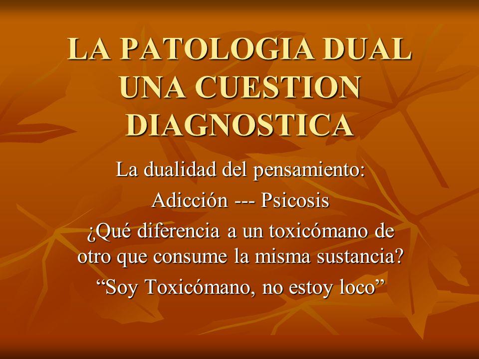 LA PATOLOGIA DUAL UNA CUESTION DIAGNOSTICA