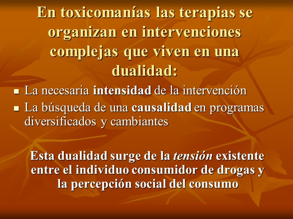 En toxicomanías las terapias se organizan en intervenciones complejas que viven en una dualidad: