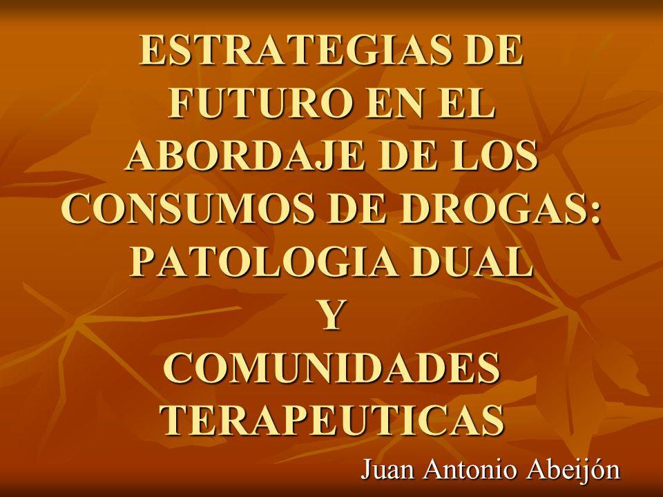 ESTRATEGIAS DE FUTURO EN EL ABORDAJE DE LOS CONSUMOS DE DROGAS: PATOLOGIA DUAL Y COMUNIDADES TERAPEUTICAS