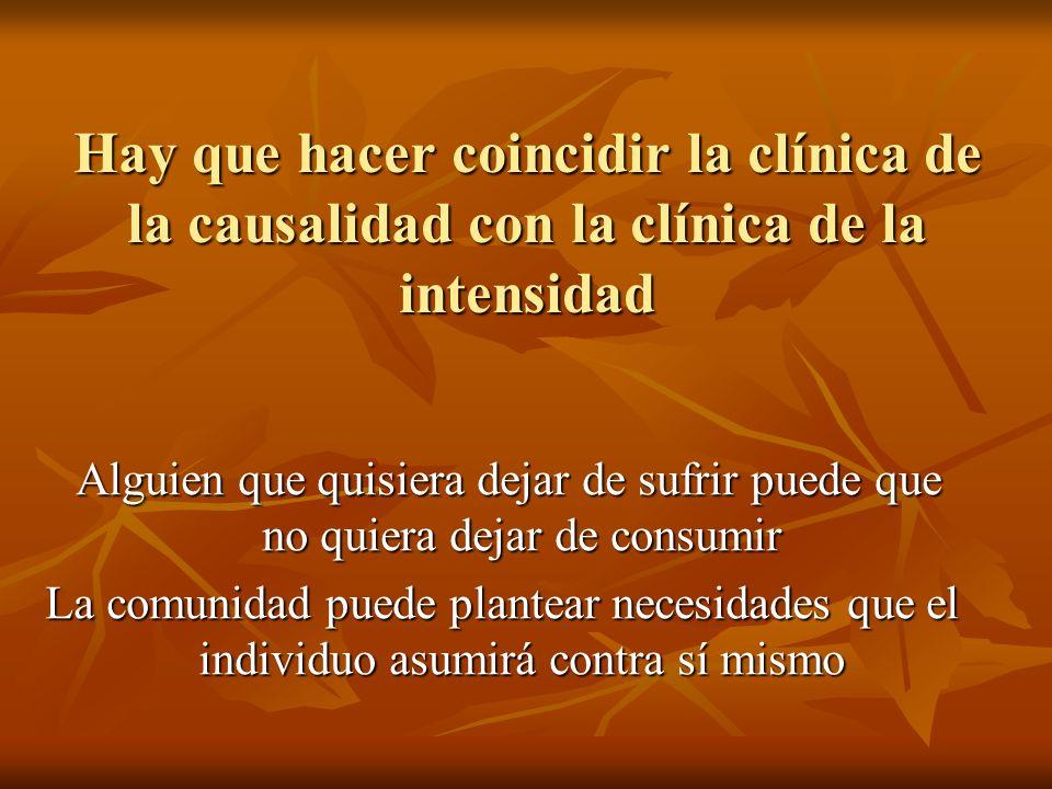 Hay que hacer coincidir la clínica de la causalidad con la clínica de la intensidad