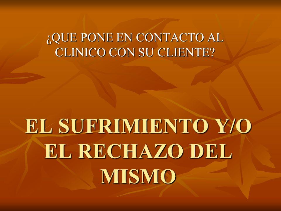 EL SUFRIMIENTO Y/O EL RECHAZO DEL MISMO