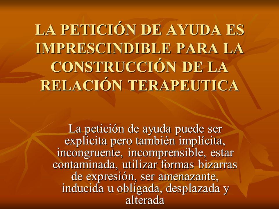 LA PETICIÓN DE AYUDA ES IMPRESCINDIBLE PARA LA CONSTRUCCIÓN DE LA RELACIÓN TERAPEUTICA