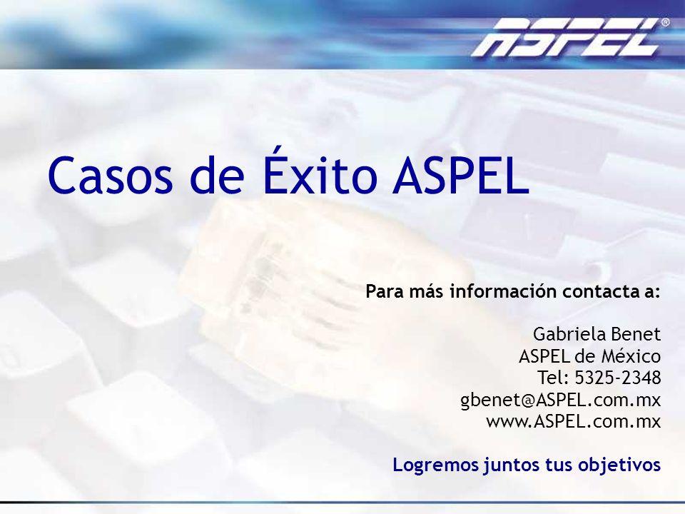 Casos de Éxito ASPEL Para más información contacta a: Gabriela Benet