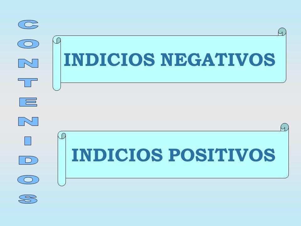 INDICIOS NEGATIVOS INDICIOS POSITIVOS
