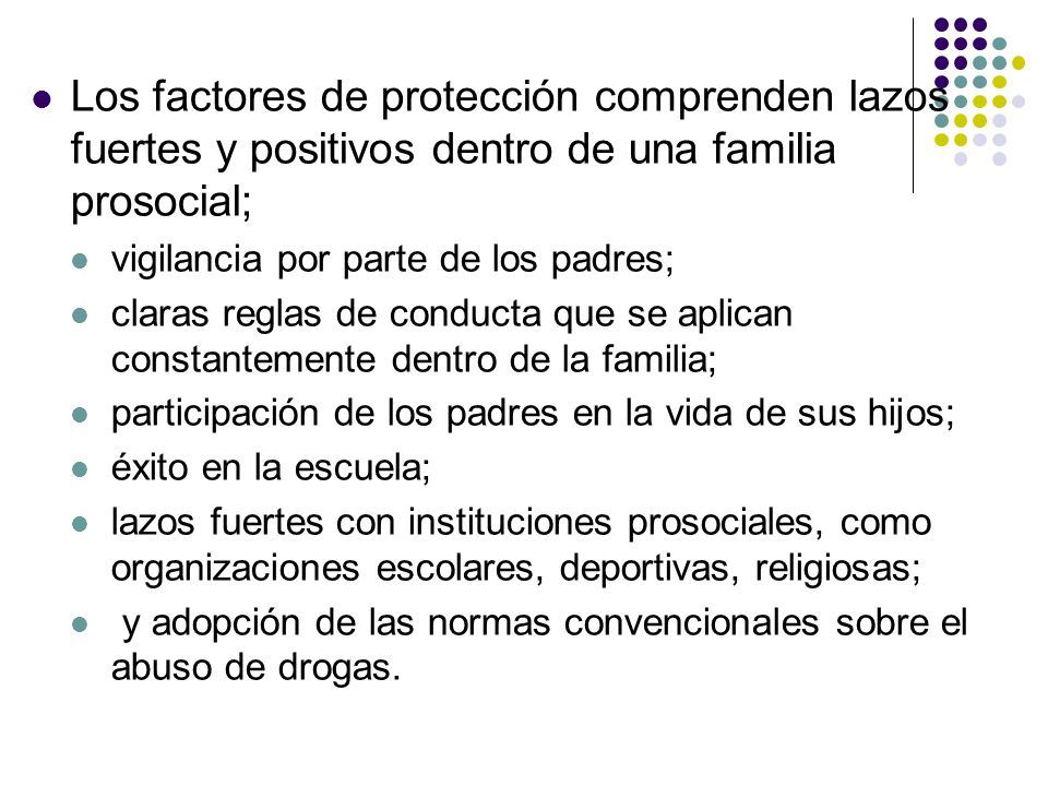Los factores de protección comprenden lazos fuertes y positivos dentro de una familia prosocial;