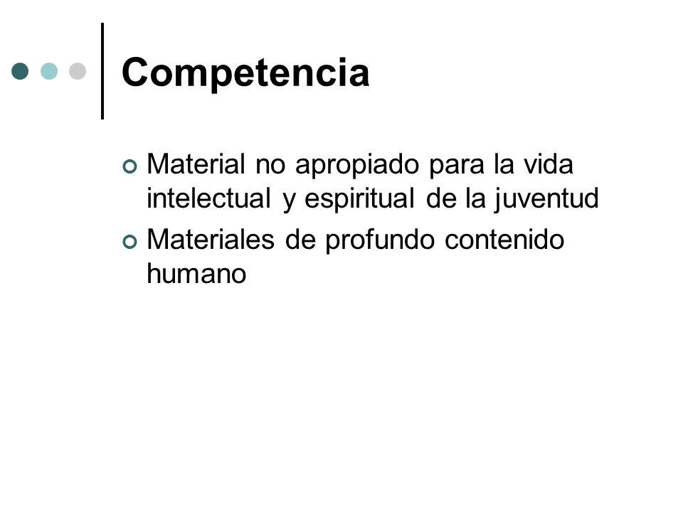 Competencia Material no apropiado para la vida intelectual y espiritual de la juventud.