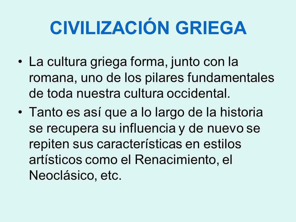CIVILIZACIÓN GRIEGA La cultura griega forma, junto con la romana, uno de los pilares fundamentales de toda nuestra cultura occidental.