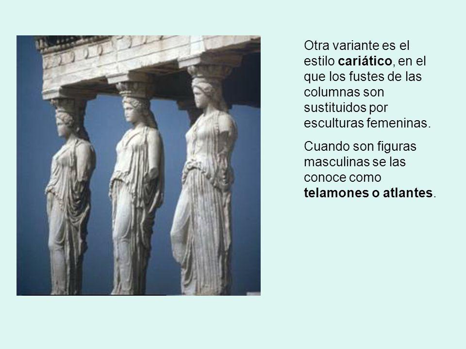 Otra variante es el estilo cariático, en el que los fustes de las columnas son sustituidos por esculturas femeninas.