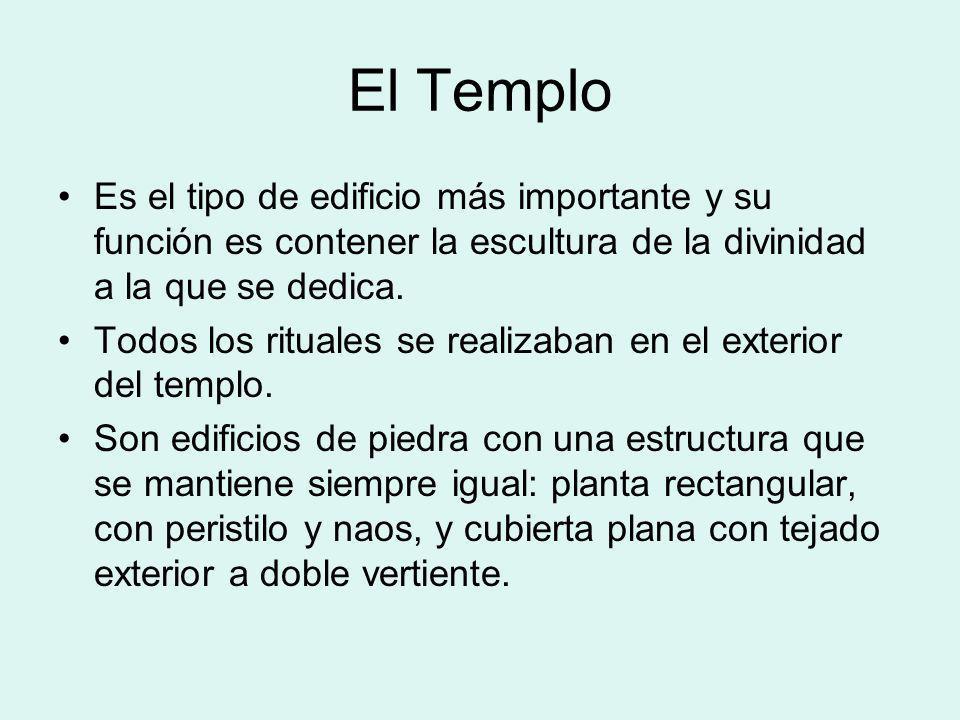 El Templo Es el tipo de edificio más importante y su función es contener la escultura de la divinidad a la que se dedica.