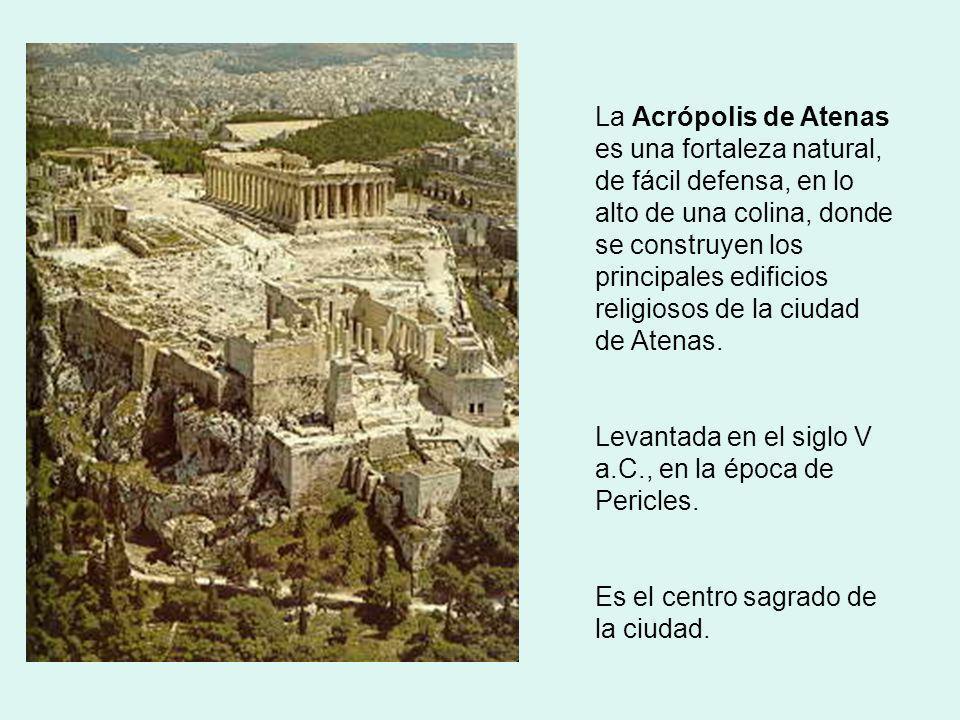 La Acrópolis de Atenas es una fortaleza natural, de fácil defensa, en lo alto de una colina, donde se construyen los principales edificios religiosos de la ciudad de Atenas.