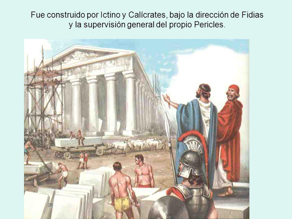 Fue construido por Ictino y Calícrates, bajo la dirección de Fidias y la supervisión general del propio Pericles.