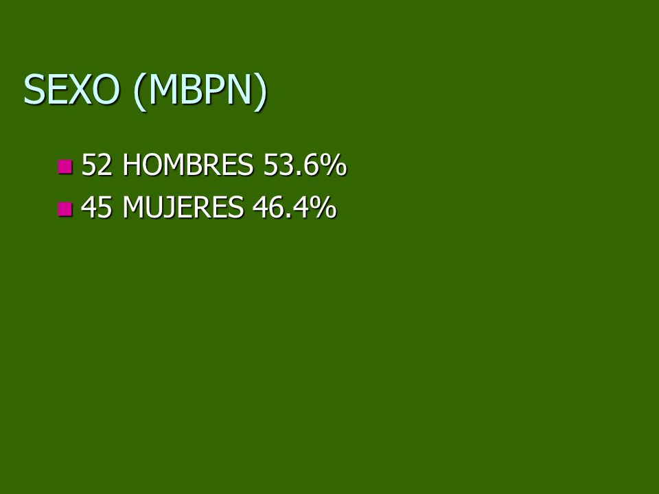 SEXO (MBPN) 52 HOMBRES 53.6% 45 MUJERES 46.4%