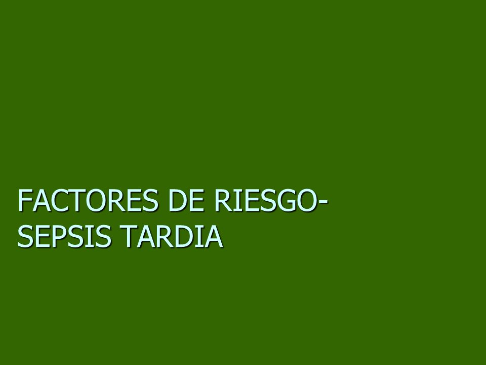 FACTORES DE RIESGO-SEPSIS TARDIA