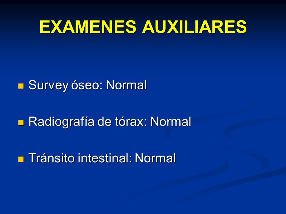 EXAMENES AUXILIARES Survey óseo: Normal Radiografía de tórax: Normal