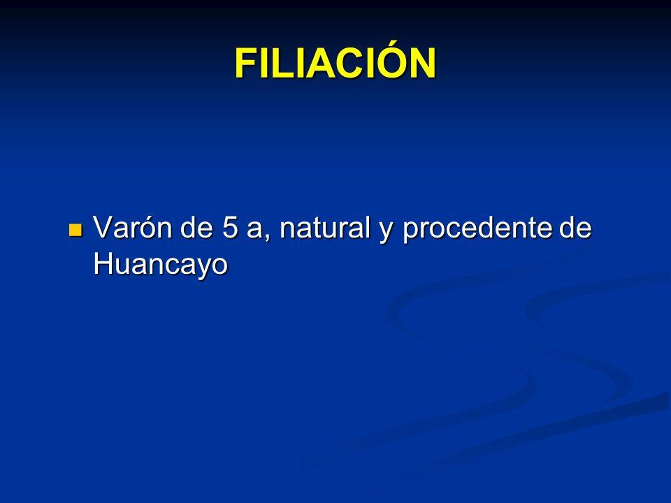FILIACIÓN Varón de 5 a, natural y procedente de Huancayo