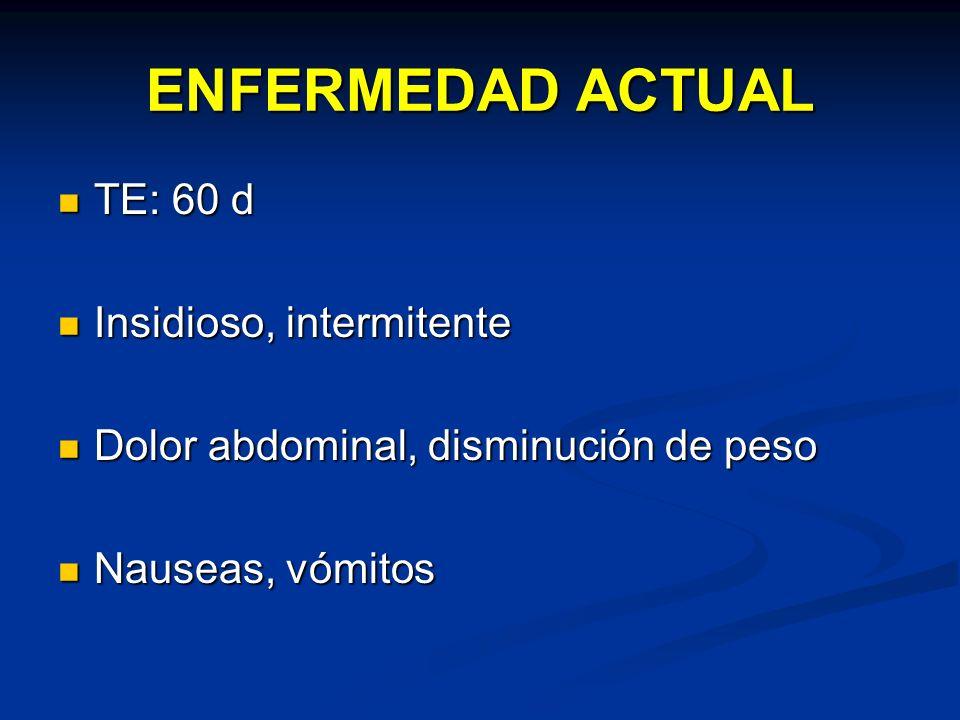 ENFERMEDAD ACTUAL TE: 60 d Insidioso, intermitente