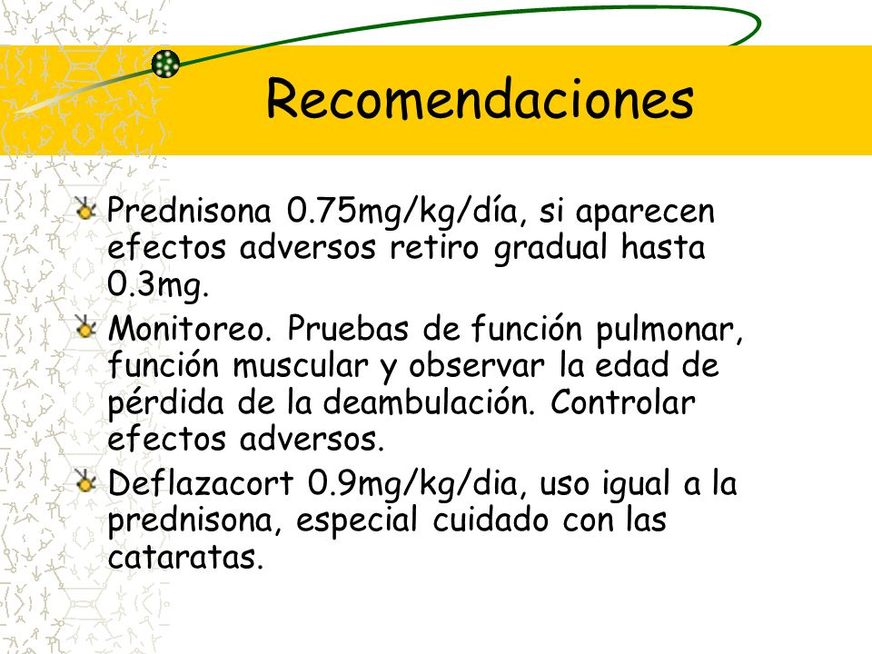RecomendacionesPrednisona 0.75mg/kg/día, si aparecen efectos adversos retiro gradual hasta 0.3mg.
