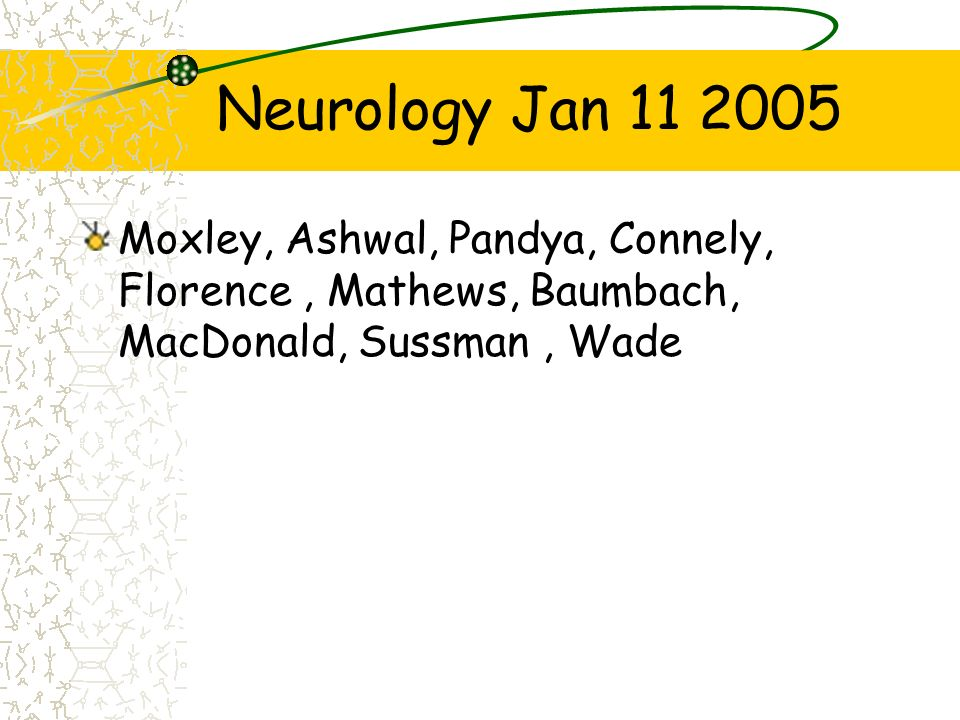 Neurology Jan 11 2005Moxley, Ashwal, Pandya, Connely, Florence , Mathews, Baumbach, MacDonald, Sussman , Wade.
