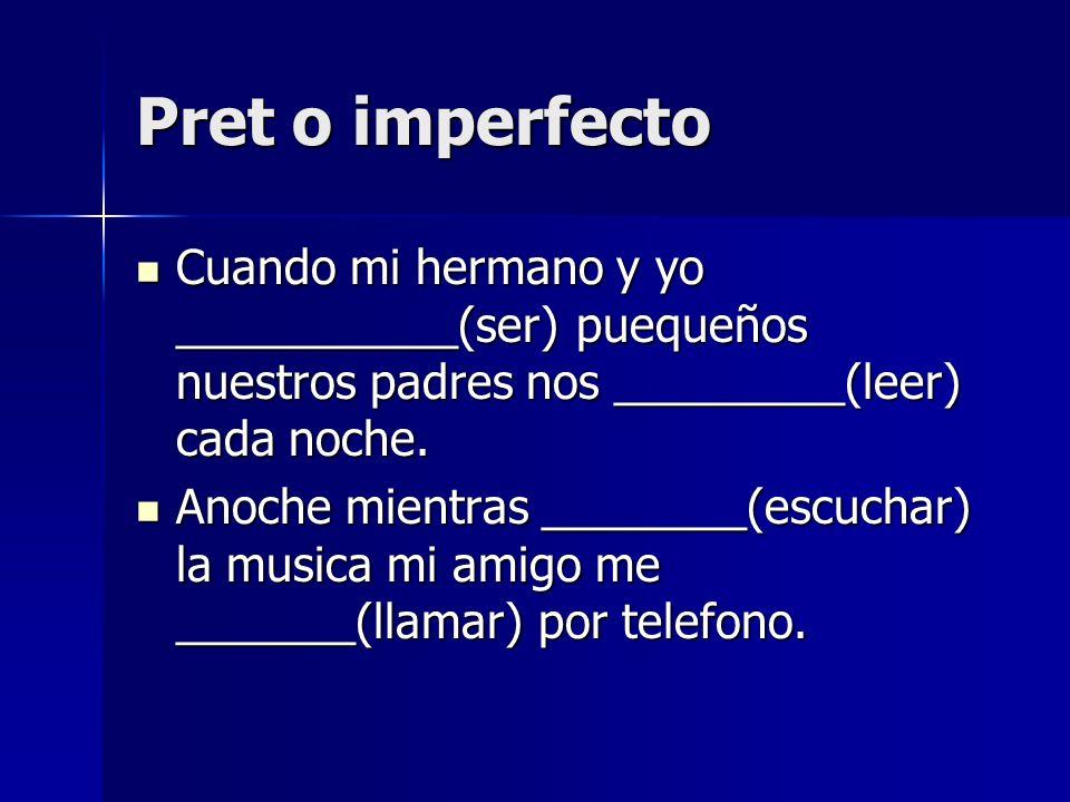 Pret o imperfectoCuando mi hermano y yo ___________(ser) puequeños nuestros padres nos _________(leer) cada noche.